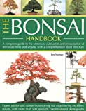 Ken Norman The Bonsai Handbook: A Complete Guide to the Techniques, Design, Care and Cultivation of Miniature Trees and Shrubs - Expert Advice and Tuition from ... Excellent Results, with More Than 500 Photos