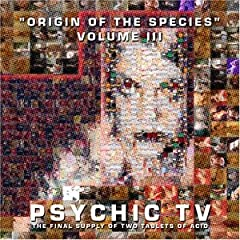 Psychic TV - Origin Of The Species Vol. 3