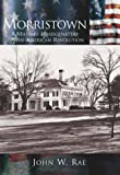 Morristown:: A Military Headquarters of the American Revolution (Making of America Series)