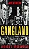 James Morton Gangland: London's Underworld: London's Underworld v. 1