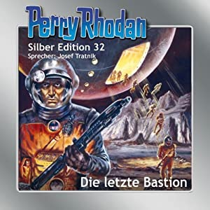 Die letzte Bastion (Perry Rhodan Silber Edition 32) | [Clark Darlton, Kurt Mahr, H. G. Ewers, William Voltz]