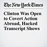 Clinton Was Open to Covert Action Abroad, Hacked Transcript Shows | David E. Sanger