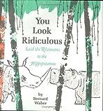 You look ridiculous: Said the rhinoceros to the hippopotamus