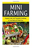 img - for Mini Farming: Organic Fruits And Vegetables Gardening At Your Backyard Made Easy (Mini Farming, Organic Gardening, Vegetables Fruit) book / textbook / text book