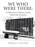 img - for We Who Were There: A Collection of Macon County World War II Stories book / textbook / text book