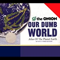 Our Dumb World: The Onion's Atlas of the Planet Earth, 73rd Edition (       ABRIDGED) by The Onion