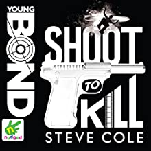 Shoot to Kill: Young Bond, Book 6 (       UNABRIDGED) by Steve Cole Narrated by Nathaniel Parker