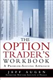 img - for The Options Trader's Workbook: A Problem-Solving Approach 1st (first) Edition by Augen, Jeff published by FT Press (2008) book / textbook / text book