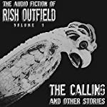 The Calling and Other Stories: The Audio Fiction of Rish Outfield, Book 1 | Rish Outfield