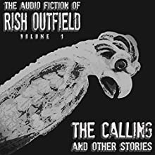 The Calling and Other Stories: The Audio Fiction of Rish Outfield, Book 1 Audiobook by Rish Outfield Narrated by Rish Outfield