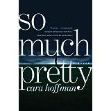 So Much Pretty: A Novel ~ Cara Hoffman