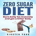 Zero Sugar Diet: Burn Belly Fat Instantly and Get a Killer Body Hörbuch von Kirsten Yang Gesprochen von: Joana Garcia