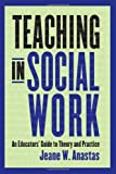 img - for Teaching in Social Work: An Educators' Guide to Theory and Practice by Anastas, Jeane W. (2010) Hardcover book / textbook / text book