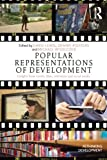 img - for Popular Representations of Development: Insights from Novels, Films, Television and Social Media (Rethinking Development) book / textbook / text book