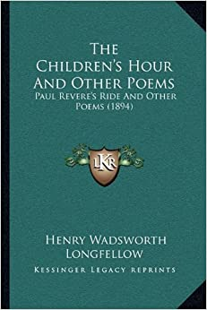 The Children's Hour And Other Poems: Paul Revere's Ride ...