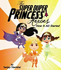 (FREE on 8/2) The Super Duper Princess Heroes: How It All Started by Sanjay Nambiar - http://eBooksHabit.com