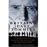 Britain's Last Tommies. Final Memories from Soldiers of the 1914-18 War in Their Own Wordsby Richard Van Emden