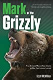 img - for Mark of the Grizzly: True Stories of Recent Bear Attacks and the Hard Lessons Learned book / textbook / text book