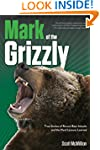 Mark of the Grizzly: True Stories of...