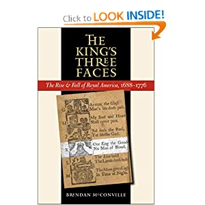 The King's Three Faces: The Rise and Fall of Royal America, 1688-1776 (Published for the Omohundro Institute... by Brendan McConville
