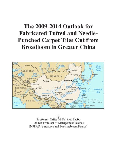 The 2009-2014 Outlook for Fabricated Tufted and Needle-Punched Carpet Tiles Cut from Broadloom in Greater China