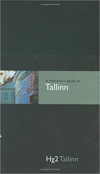 Hedonist's Guide To Tallinn 1st Edition (A Hedonist's Guide to...) written by Laurence Shorter