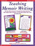 img - for Teaching Memoir Writing: 20 Easy Mini-Lessons and Thought-Provoking Activities That Inspire Kids to Reflect on and Write about Their Lives book / textbook / text book