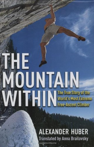 The Mountain Within: The True Story of the World\'s Most Extreme Free-Ascent Climber