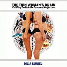The Thin Woman's Brain: Re-wiring the Brain for Permanent Weight Loss Audiobook by Dilia Suriel Narrated by Kate Fotopoulos