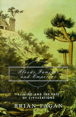 Floods, Famines, And Emperors: El Nino And The Fate Of Civilizations, Brian Fagan