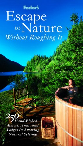Fodor'S Escape To Nature Without Roughing It,1St Edition: 250 Hand-Picked Resorts, Inns, And Lodges In Amazing Natural Settings (Special-Interest Titles)