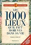 1000 LIEUX QU'IL FAUT AVOIR VUS DANS...