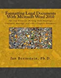 Formatting Legal Documents With Microsoft Word 2010: Tips and Tricks for Working With Pleadings, Contracts, Mailings, and Other Complex Documents