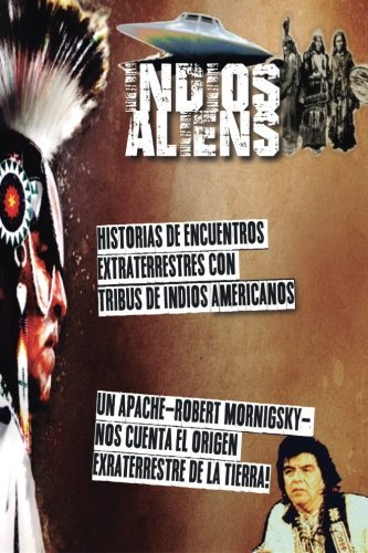 Indios y Aliens: Nativos americanos, extraterrestres y ovnis. Los Documentos Terra - la historia Oculta del planeta tierra