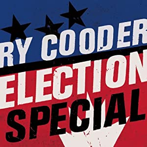 Ry Cooder – Election Special