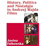 Andrzej Wajda: History, Politics and Nostalgia in Polish Cinemaby Janina Falkowska
