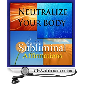 Neutralize Your Body Subliminal Affirmations: Alkaline Diet & Eating Green, Solfeggio Tones, Binaural Beats, Self Help Meditation Hypnosis