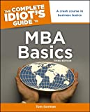 The Complete Idiot's Guide to MBA Basics, 3rd Edition (Idiot's Guides)