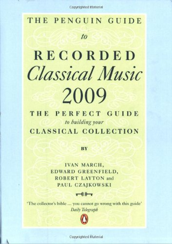 The Penguin Guide to Recorded Classical Music 2009, by Ivan March, Edward Greenfield, Robert Layton