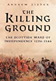 The Killing Ground: The Scottish Wars of Independence 1296-1346 (0750923520) by Fisher, Andrew