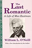 The Last Romantic: A Life of Max Eastman (0887388590) by O'Neill, William L.