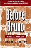 Before Bruno: Book 1 - 1880-1931: The History of the Philadelphia Mafia