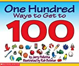 One Hundred Ways To Get To 100 (0439389135) by Pallotta, Jerry