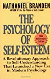 The Psychology of Self-Esteem: A Revolutionary Approach to Self-Understanding that Launched a New Era in Modern Psychology (0787945269) by Nathaniel Branden