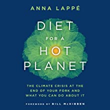 Diet for a Hot Planet: The Climate Crisis at the End of Your Fork and What You Can Do about It (       UNABRIDGED) by Anna Lappe Narrated by Lori Blanchard