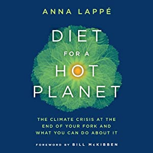 Diet for a Hot Planet: The Climate Crisis at the End of Your Fork and What You Can Do about It | [Anna Lappe]