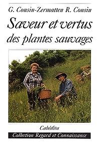 Saveur et vertus des plantes sauvages. Recettes et teintures par Germaine Cousin-Zermatten