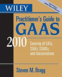 Wiley Practitioner's Guide To GAAS 2010: Covering All SASs, SSAEs, SSARSs, And Interpretations (Wiley Practitioner's Guide To GAAS: Covering All SASs, SSAEs, SSARSs, & Interpretations)