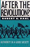 After the Revolution? Authority in a Good Society (0300014473) by Robert. A Dahl