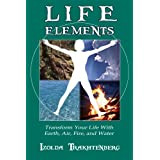 Life Elements: Transform Your Life With Earth, Air, Fire and Water ~ Izolda Trakhtenberg